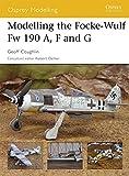 : Modelling the Focke-Wulf Fw 190 A, F and G (Osprey Modelling)
