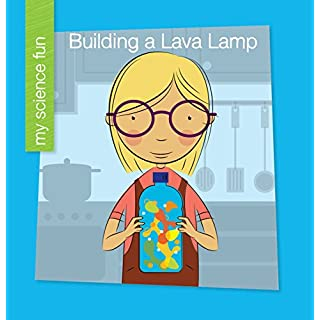 Building a Lava Lamp (My Early Library: My Science Fun)