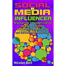 SOCIAL MEDIA INFLUENCER: Discover the 12 golden rules of ONLINE MARKETING, SOCIAL MEDIA MARKETING and INSTAGRAM MARKETING.