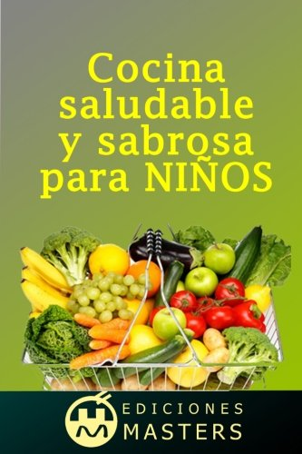 Cocina saludable y sabrosa para nios (Spanish Edition)