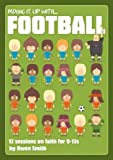 Mixing it Up with Football: 12 Sessions on Faith for 9-13s