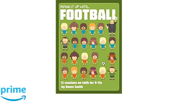 Mixing it Up with Football: 12 Sessions on Faith for 9-13s: Amazon.es: Owen Smith: Libros en idiomas extranjeros