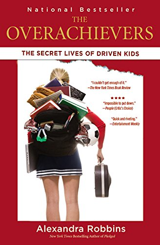 The Overachievers: The Secret Lives of Driven Kids [Alexandra Robbins] (Tapa Blanda)