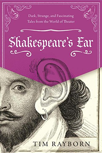 Shakespeare's Ear: Dark, Strange, and Fascinating Tales from the World of Theater cover