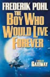 the boy who would live forever a novel of gateway heechee saga book 6