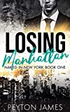 Losing Manhattan: A billionaire boss, standalone romance. (Naked in New York Book 1)