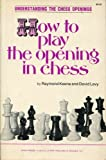 How to Play the Opening in Chess, Raymond D. & Levy, David N. L. Keene, 0890580219