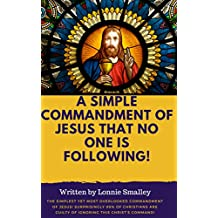 A simple commandment of Jesus that no one is following: Find out why this commandment is so controversial and never taught in church. (My search for religion. ... world religions. Book 1) (English Edition)