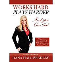 Works Hard Plays Harder: And You Can Too!