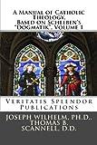 A Manual of Catholic Theology, Based on Scheeben's Dogmatik, Volume 1
