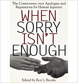 Book [ When Sorry Isn't Enough: The Controversy Over Apologies and Reparations for Human Injustice[ WHEN SORRY ISN'T ENOUGH: THE CONTROVERSY OVER APOLOGIES AND REPARATIONS FOR HUMAN INJUSTICE ] By Brooks, Roy L. ( Author )Jun-01-1999