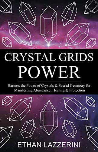 (Crystal Grids Power: Harness The Power of Crystals and Sacred Geometry for Manifesting Abundance, Healing and Protection )