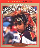 American Indian Festivals (True Books: American Indians (Paperback))