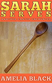 Sarah Serves: Another Easter Encounter (Holiday Encounters Book 6) by [Black, Amelia]