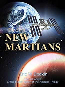 The First NEW MARTIANS (The Eighth Sister of the Pleiades Book 1) by [Deakin, Eric W]