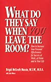 What Do They Say When You Leave the Room? : How to Increase Your Personal Effectiveness for Success at Work, at Home and in Your Life, Massie, Brigid M. and Waters, John, 0962985007