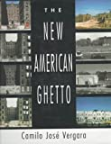 Front cover for the book The New American Ghetto by Camilo Jose Vergara