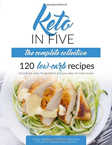 Keto in Five - The Complete Collection: 120 Low Carb Recipes. Up to 5 Net Carbs, 5 Ingredients & 5 Easy Steps for Every Recipe by Vicky Ushakova, Rami Abramov