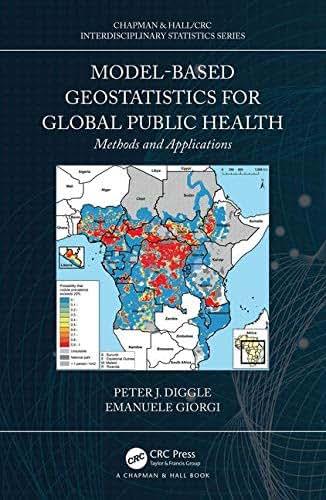 Model-based Geostatistics for Global Public Health: Methods and Applications (Chapman & Hall/CRC Interdisciplinary Statistics)