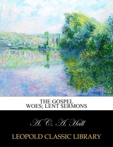 The Gospel woes; Lent sermons PDF
