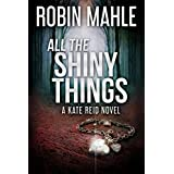 All the Shiny Things (A Kate Reid Novel Book 1)