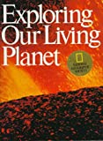 Exploring Our Living Planet, U. S. National Geographic Society Staff, 0870447602