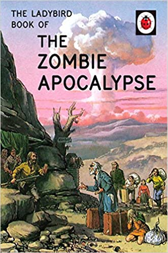 The Ladybird Book of the Zombie Apocalypse (Ladybirds for Grown ...