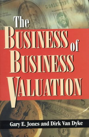 The Business of Business Valuation: The Professional's Guide to Leading Your Client Through the Valuation Process