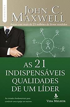 As 21 indispensáveis qualidades de um líder (Coleção Liderança com John C. Maxwell) por [Maxwell, John]