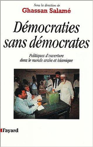 Livres gratuits en ligne Démocraties sans démocrates : Politiques d'ouverture dans le monde arabe et islamique pdf ebook