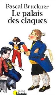 Le palais des claques par Pascal Bruckner