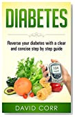 Diabetes: Reverse Your Diabetes With a Clear and Concise Step by Step Guide: (Diabetes, Diabetes Diet, Diabetes free, Diabetes Cure, Reversing Diabetes)