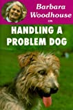 Handling a Problem Dog, Barbara Woodhouse, 0948955678