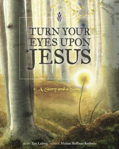 Turn Your Eyes upon Jesus: A Story and a Song (Turn Your Eyes Upon Jesus Helen Lemmel)