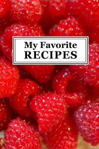 My Favorite Recipes: Blank Recipe Cookbook - Quickly and Easily Capture Your Best Dishes in Complete Detail - Fill It In and Preserve Family Favorites ... - Ripe Red Raspberries - Glossy Finish
