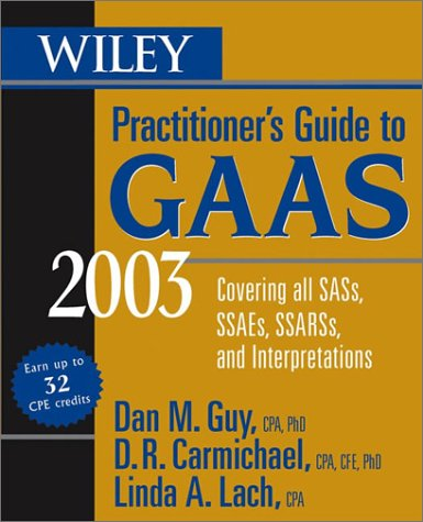 Wiley Practitioner's Guide to GAAS 2003: Covering all SASs, SSAEs, SSARSs, and Interpretations (Wiley Practitioner's Guide to GAAS: Covering All SASs, SSAEs, SSARSs, & Interpretations)