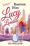 Front cover for the book Buenos Días Lucy London by Iza MacLeod