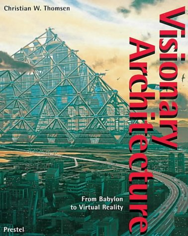 Visionary Architecture: From Babylon To Virtual Reality ...