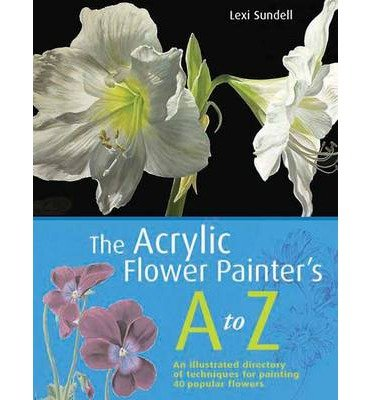 [(The Acrylic Flower Painter's A-Z )] [Author: Lexi Sundell] [Jul-2010] pdf