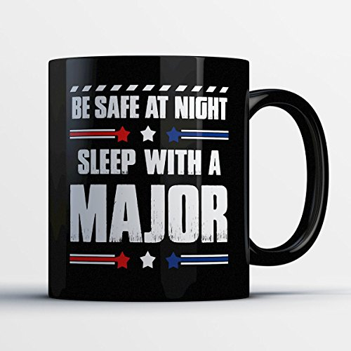 Major Coffee Mug – Be Safe At Night Sleep With A Major - Funny 11 oz Black Ceramic Tea Cup - Humorous and Cute Major Gifts with Major Sayings
