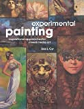 Experimental Painting: Inspirational Approaches for Mixed Media Art
