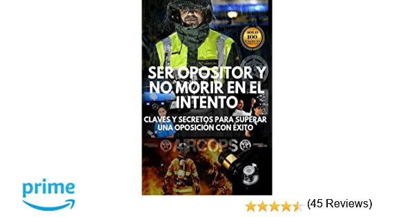 Ser opositor y no morir en el intento: Claves y secretos ...