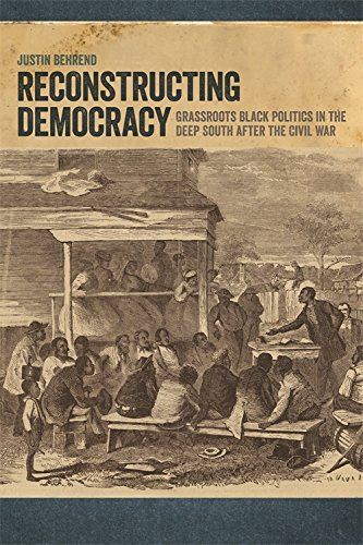 Download Reconstructing Democracy: Grassroots Black Politics in the Deep South after the Civil War ebook