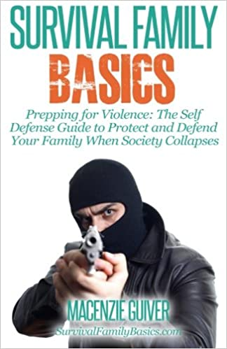 Download online Prepping for Violence: The Self Defense Guide to Protect and Defend Your Family (Survival Family Basics - Prepper's Survival Handbook Series) PDF