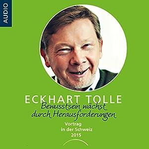 Bewusstein wächst durch Herausforderungen: Vortrag in der Schweiz 2015 Hörbuch