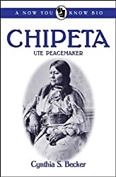 Chipeta: Ute Peacemaker (Now You Know Bio Book 11)