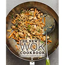 The New Wok Cookbook: A Stir Frying Cookbook for the Wok