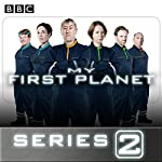 My First Planet: Series 2: The BBC Radio 4 Sci-Fi Sitcom | Phil Whelans