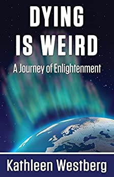 Dying is Weird - A Journey of Enlightenment by [Westberg, Kathleen]