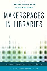 Makerspaces in Libraries (Library Technology Essentials)